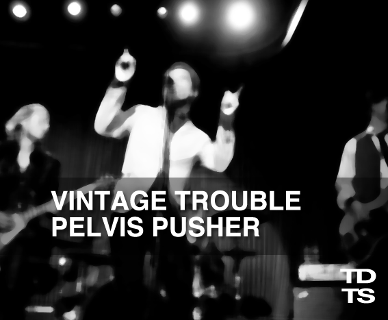 02/25/2014 @ Vintage Trouble – Pelvis Pusher