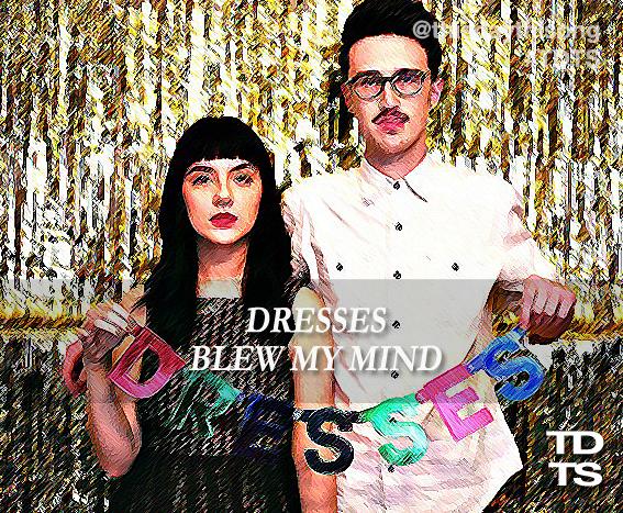 08/17/2014 @ Dresses – Blew My Mind