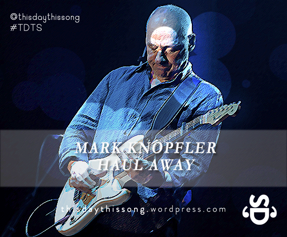 10/01/2014 @ Mark Knopfler – Haul Away