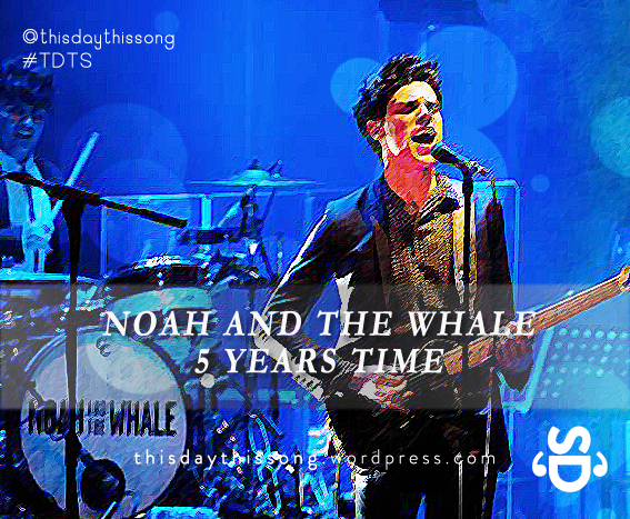 10/10/2014 @ Noah And The Whale – 5 Years Time