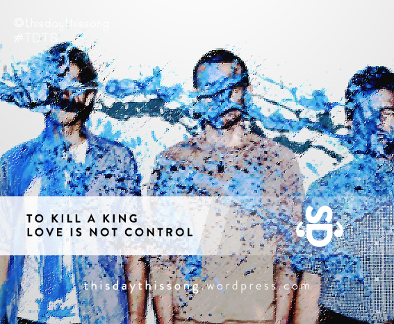 03/02/2015 @ To Kill a King – Love is Not Control