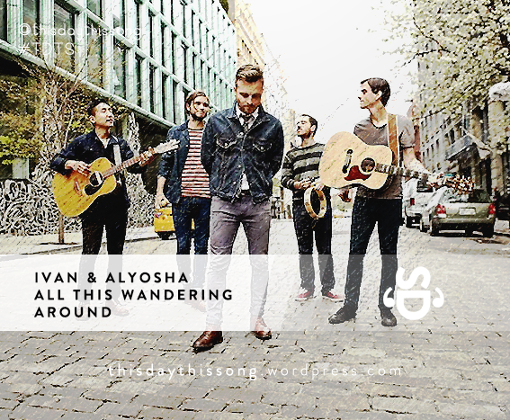 05/16/2015 @ Ivan & Alyosha – All This Wandering Around