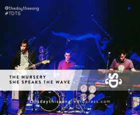 The Nursery - She Speaks The Wave