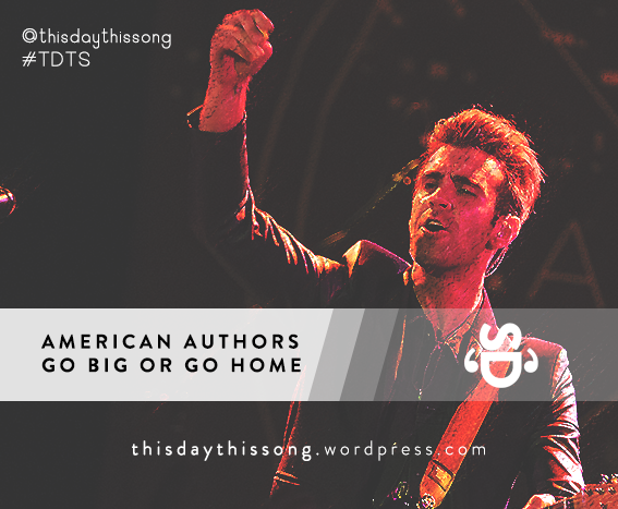 06/23/2015 @ American Authors – Go Big Or Go Home