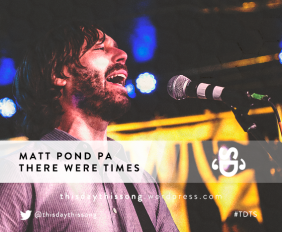 MATT POND PA THERE WERE TIMES