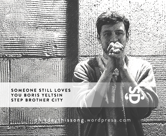07/02/2015 @ Someone Still Loves You Boris Yeltsin – Step Brother City