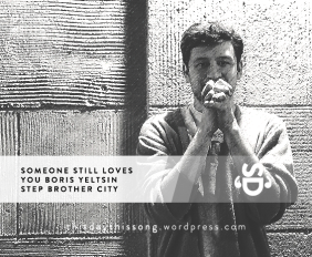 SOMEONE STILL LOVES YOU BORIS YELTSIN – STEP BROTHER CITY