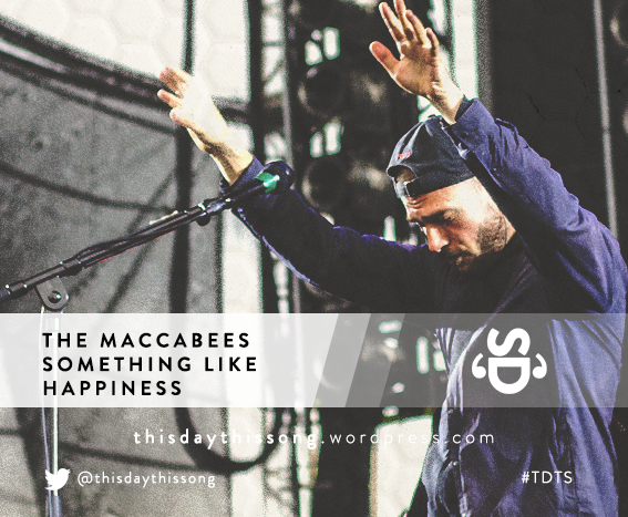 08/02/2015 @ The Maccabees – Something Like Happiness