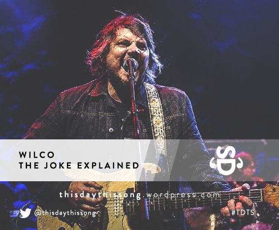 07/21/2015 @ Wilco – The Joke Explained