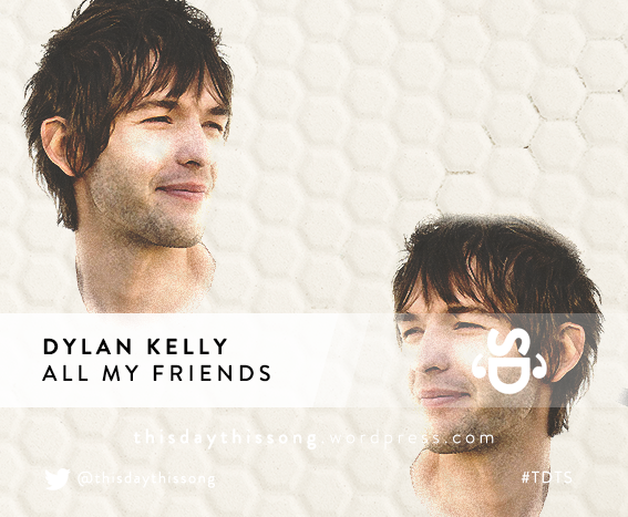 10/03/2015 @ Dylan Kelly – All My Friends
