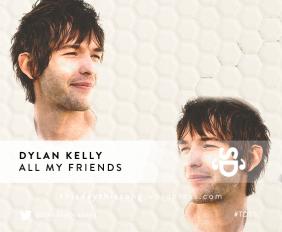 DYLAN KELLY ALL MY FRIENDS