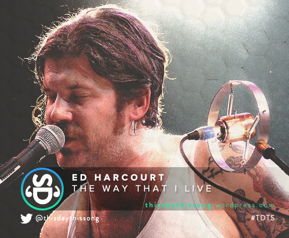 10/10/2015 @ Ed Harcourt – The Way That I Live