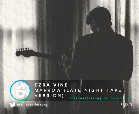 EZRA VINE MARROW (LATE NIGHT TAPE VERSION)