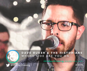 DAVE BUKER & THE HISTORIANS WHOSE SIDE ARE YOU ON